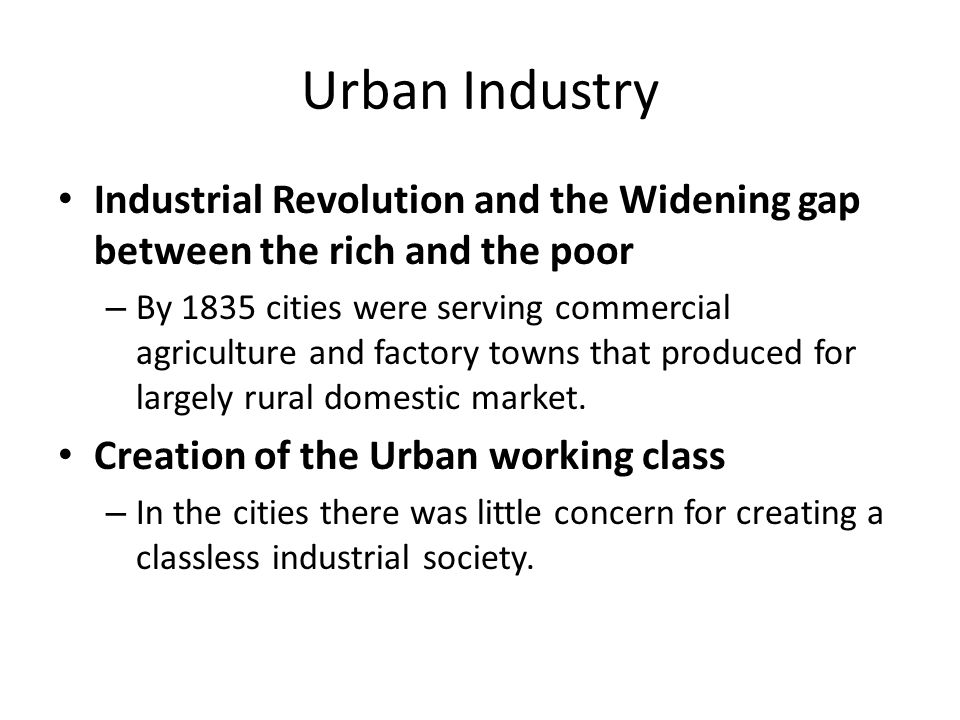 Urban Industry Industrial Revolution and the Widening gap between the rich and the poor.