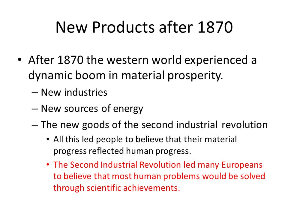New Products after 1870 After 1870 the western world experienced a dynamic boom in material prosperity.