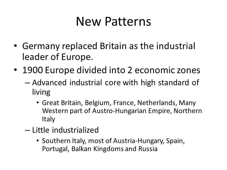New Patterns Germany replaced Britain as the industrial leader of Europe. 1900 Europe divided into 2 economic zones.