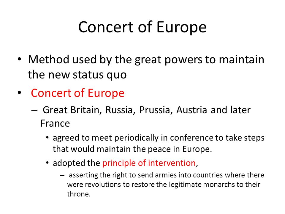Concert of Europe Method used by the great powers to maintain the new status quo. Concert of Europe.