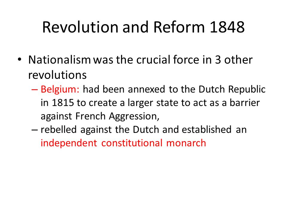 Revolution and Reform 1848 Nationalism was the crucial force in 3 other revolutions.