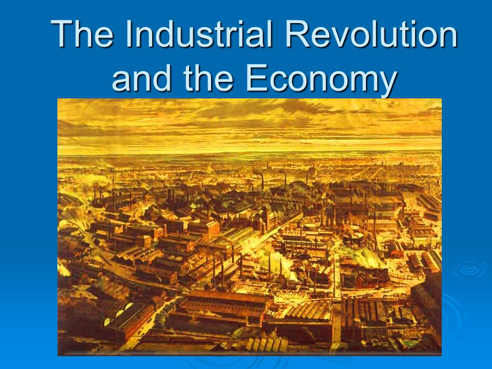 industrial revolution economy The specter of working class poverty and misery during the industrial revolution has been and still remains an important justification for government intervention into social and economic affairs a vast amount of legislation, from minimum wage to antitrust laws, owes its existence to the anticapitalist mentality created by pessimistic views of.