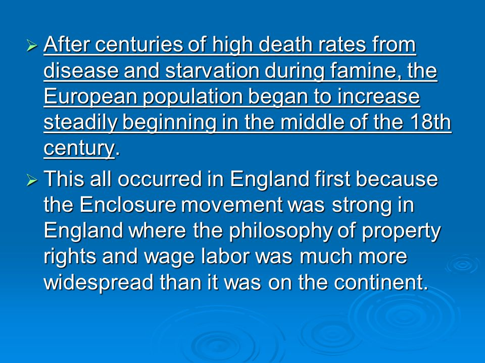 After centuries of high death rates from disease and starvation during famine, the European population began to increase steadily beginning in the middle of the 18th century.
