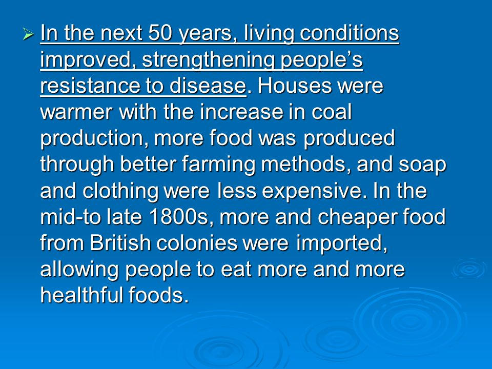 In the next 50 years, living conditions improved, strengthening people's resistance to disease.