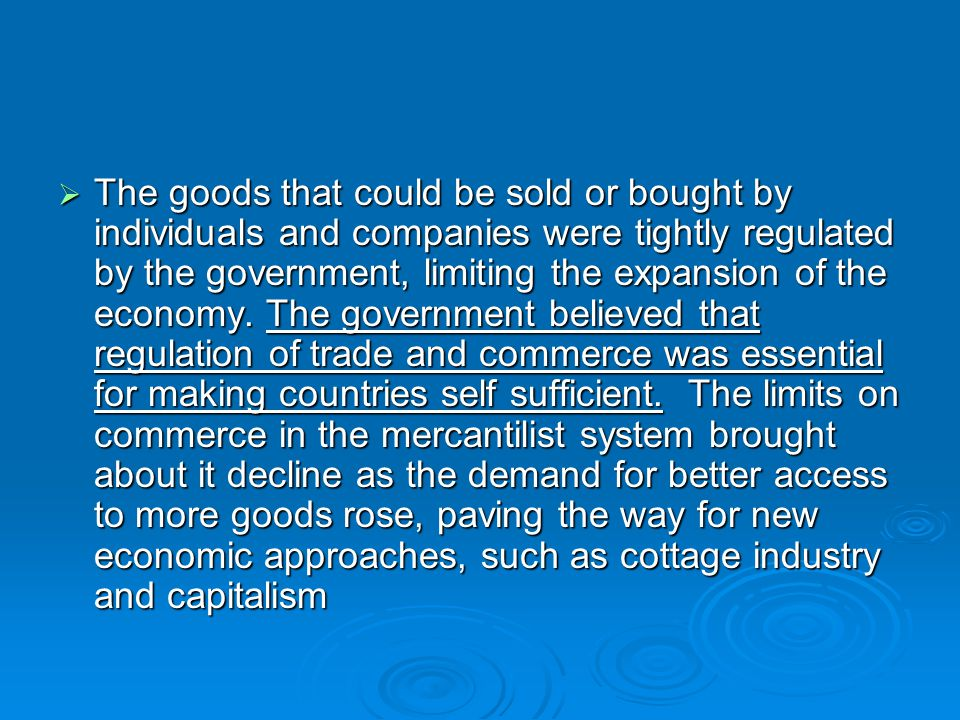 The goods that could be sold or bought by individuals and companies were tightly regulated by the government, limiting the expansion of the economy.