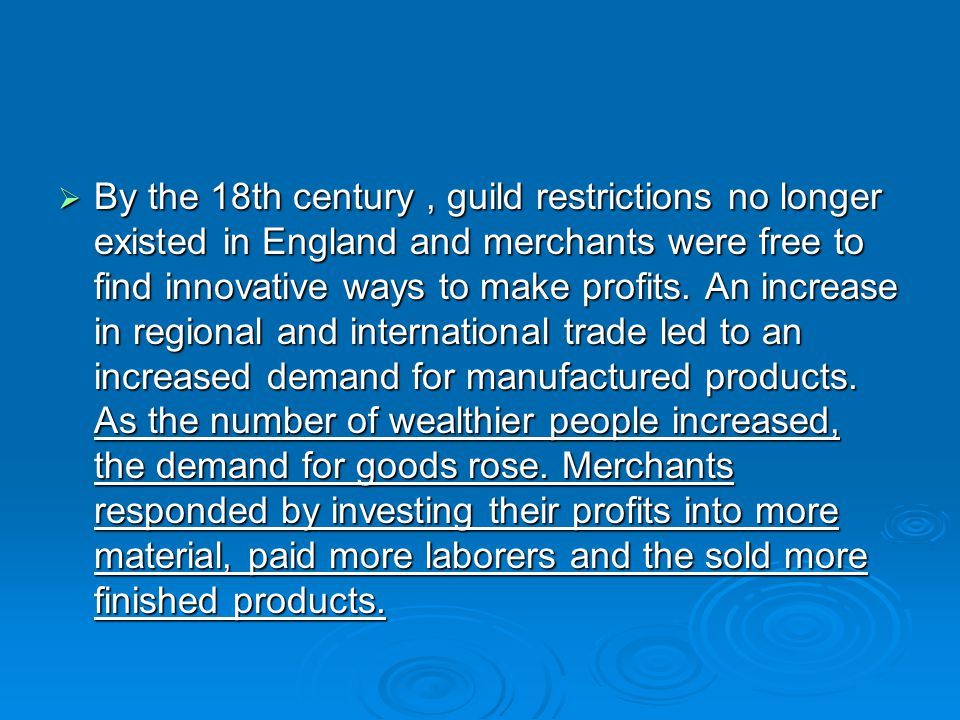 By the 18th century , guild restrictions no longer existed in England and merchants were free to find innovative ways to make profits.