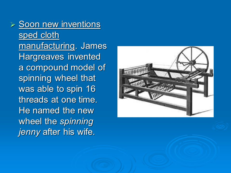Soon new inventions sped cloth manufacturing