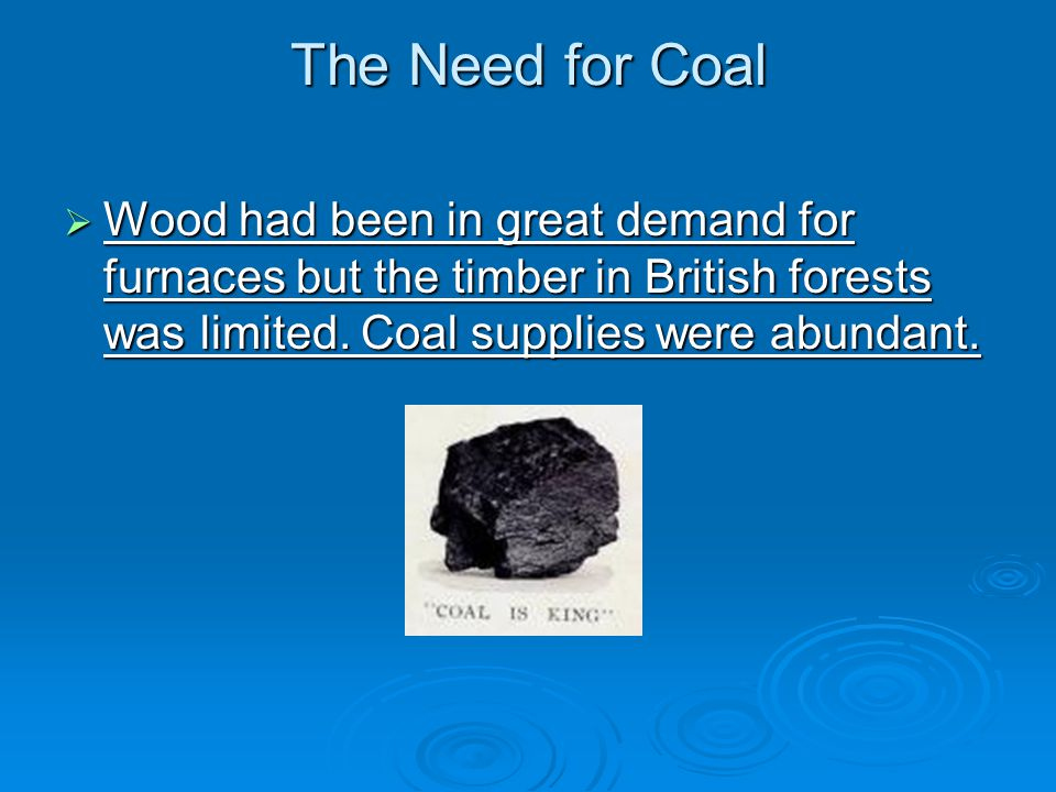 The Need for Coal Wood had been in great demand for furnaces but the timber in British forests was limited.