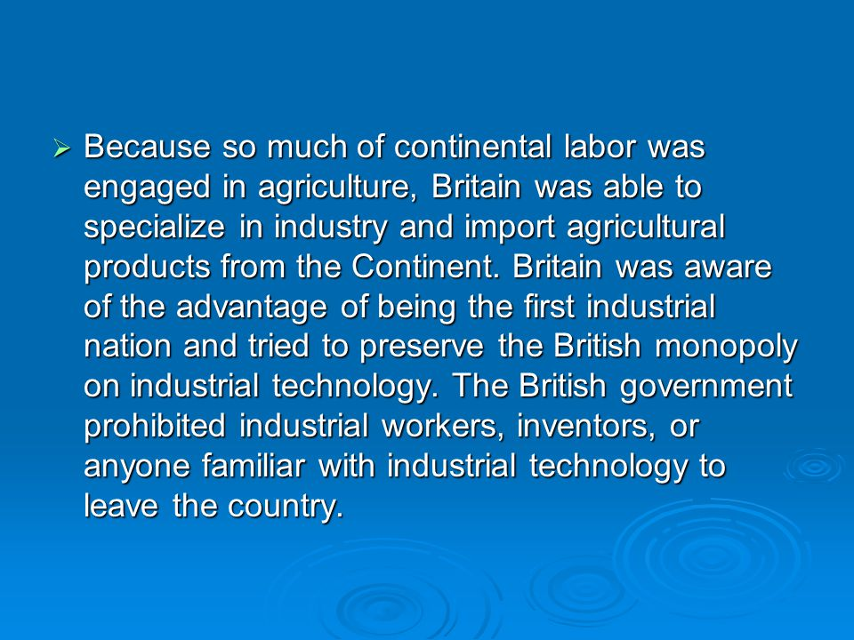 Because so much of continental labor was engaged in agriculture, Britain was able to specialize in industry and import agricultural products from the Continent.