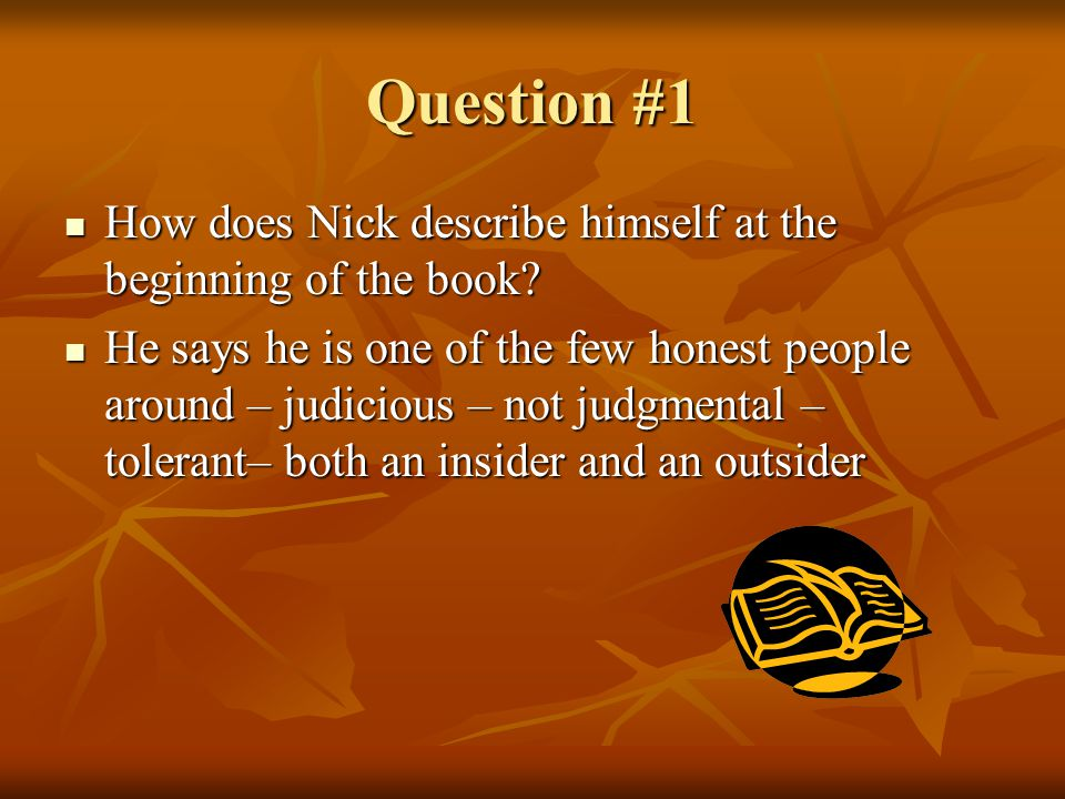 Question #1 How does Nick describe himself at the beginning of the book