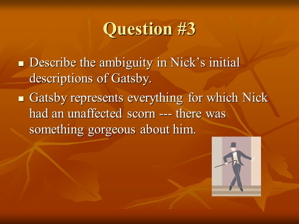 Question #3 Describe the ambiguity in Nick's initial descriptions of Gatsby.