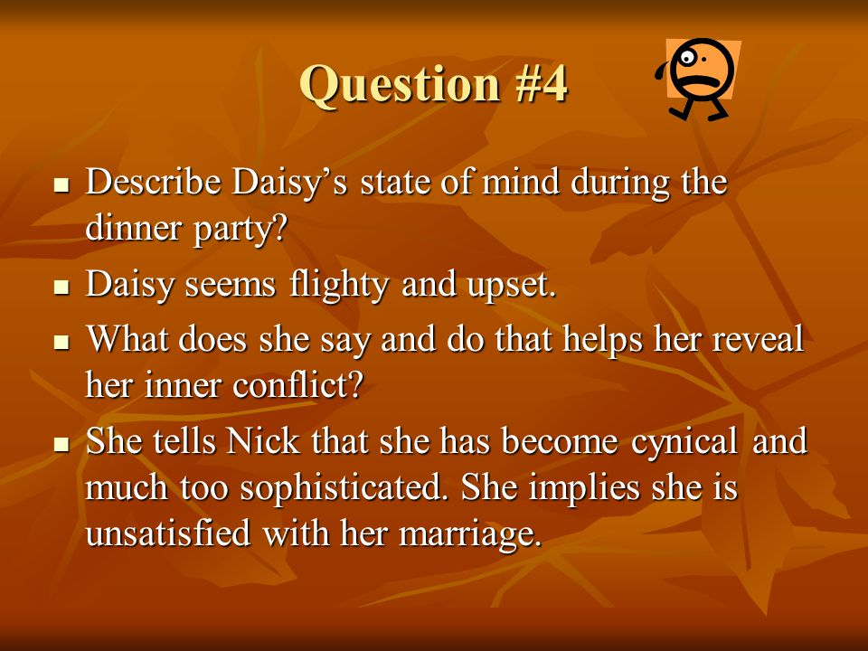 Question #4 Describe Daisy's state of mind during the dinner party