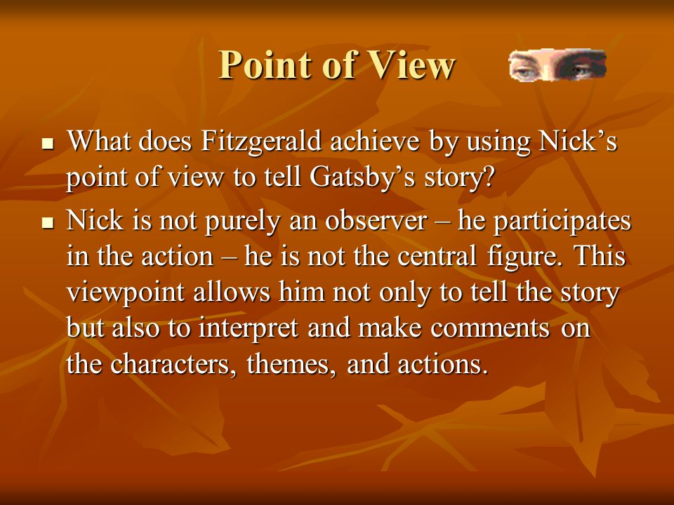 Point of View What does Fitzgerald achieve by using Nick's point of view to tell Gatsby's story