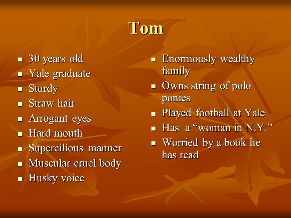 Tom 30 years old Yale graduate Sturdy Straw hair Arrogant eyes