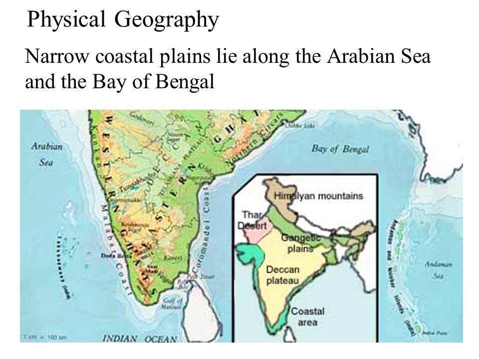 Narrow coastal plains lie along the Arabian Sea and the Bay of Bengal