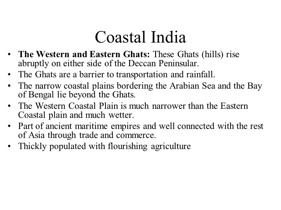 Coastal India The Western and Eastern Ghats: These Ghats (hills) rise abruptly on either side of the Deccan Peninsular.