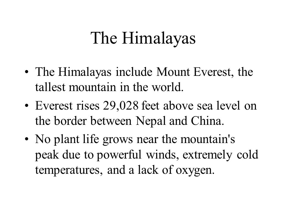The Himalayas The Himalayas include Mount Everest, the tallest mountain in the world.