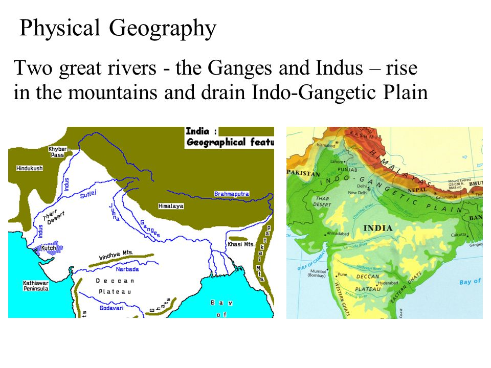Physical Geography Two great rivers - the Ganges and Indus – rise