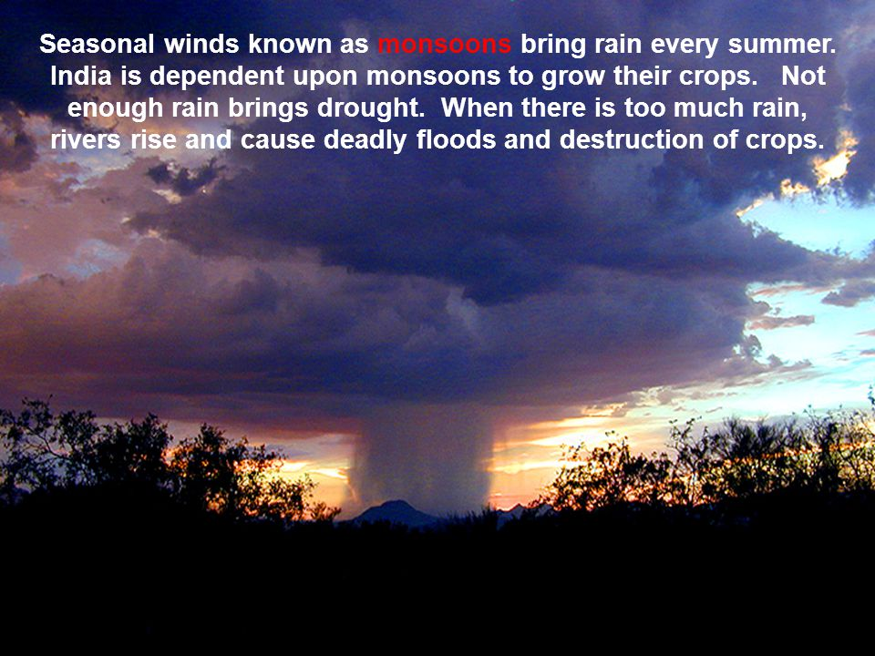 Seasonal winds known as monsoons bring rain every summer