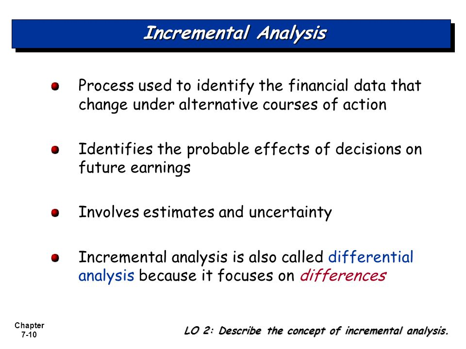 Incremental Analysis Process used to identify the financial data that change under alternative courses of action.