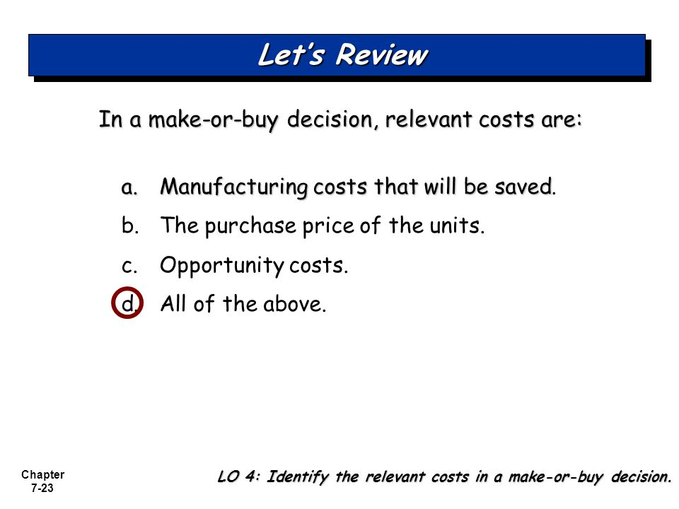 Let's Review In a make-or-buy decision, relevant costs are: