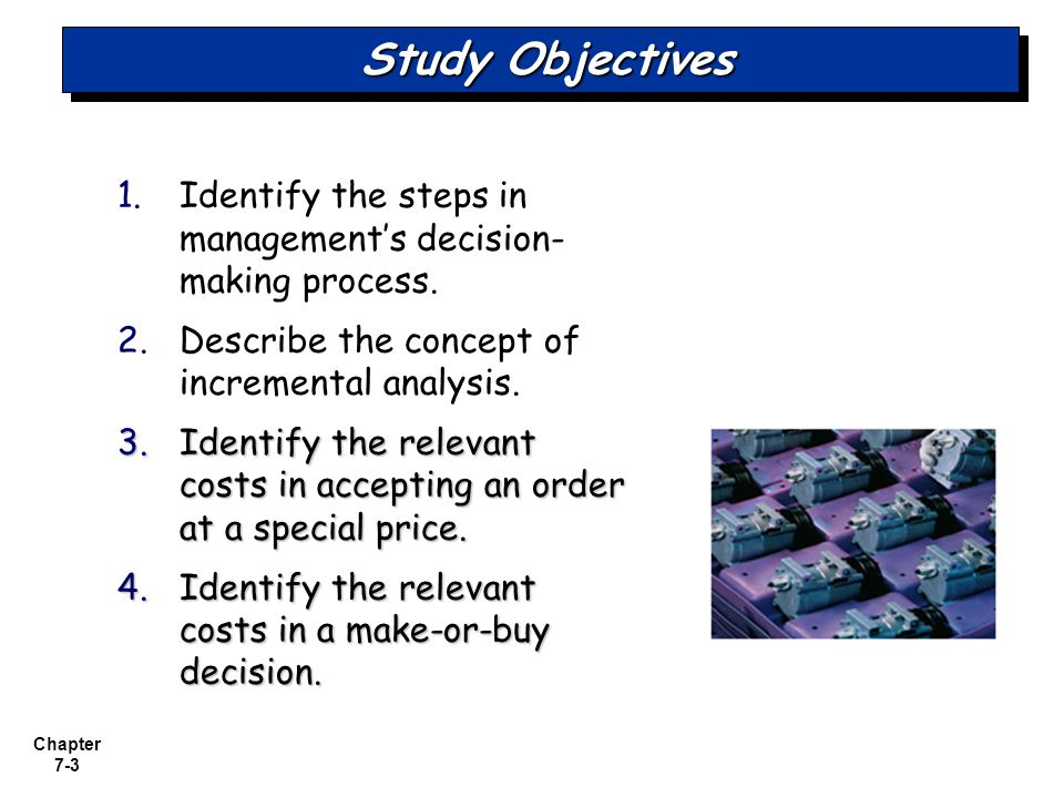 Study Objectives Identify the steps in management's decision-making process. Describe the concept of incremental analysis.