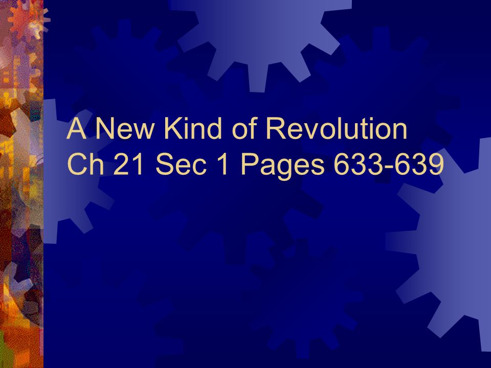 A New Kind of Revolution Ch 21 Sec 1 Pages 633-639