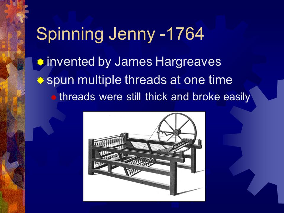 Spinning Jenny -1764 invented by James Hargreaves