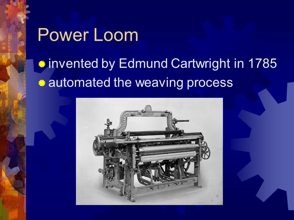 Power Loom invented by Edmund Cartwright in 1785