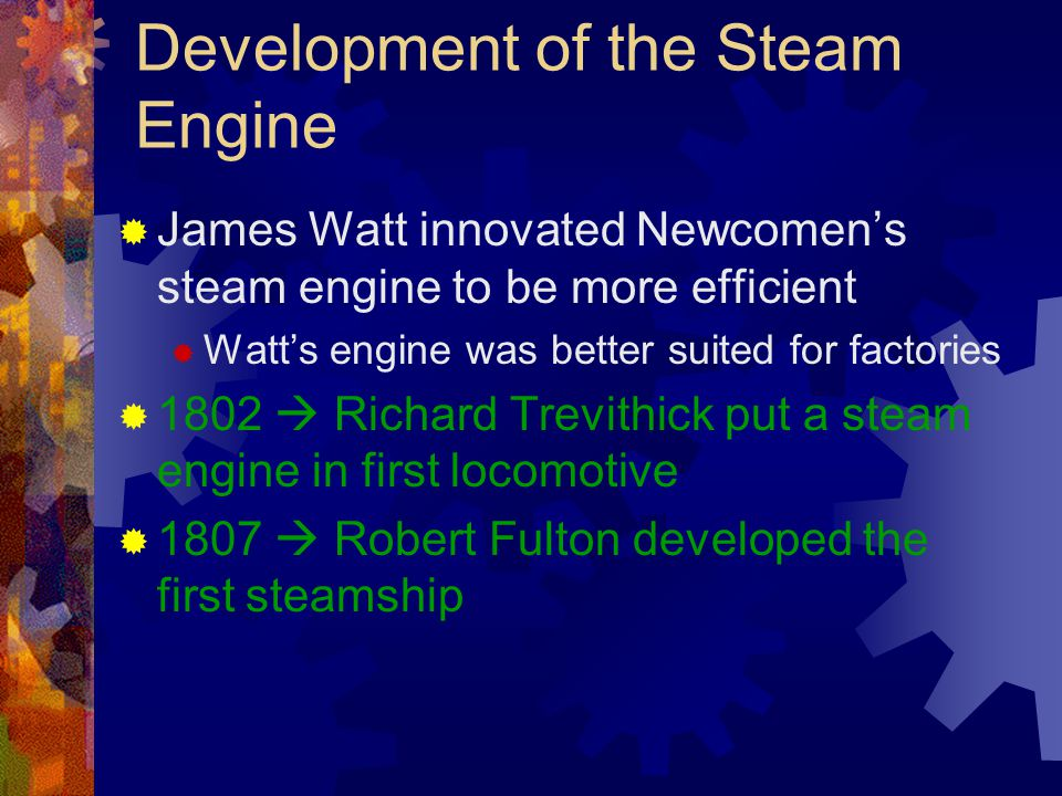 the importance of the development of the steam engine Start studying aphg chapter 11 learn vocabulary, terms, and more with flashcards the main source of power for steam engines and blast ovens is produced from the one invention most important to the development of factories was the.