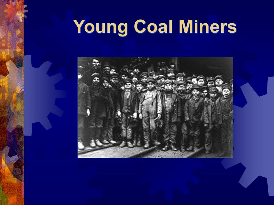 Young Coal Miners children were hired to slip down narrow shafts and pick and haul coal