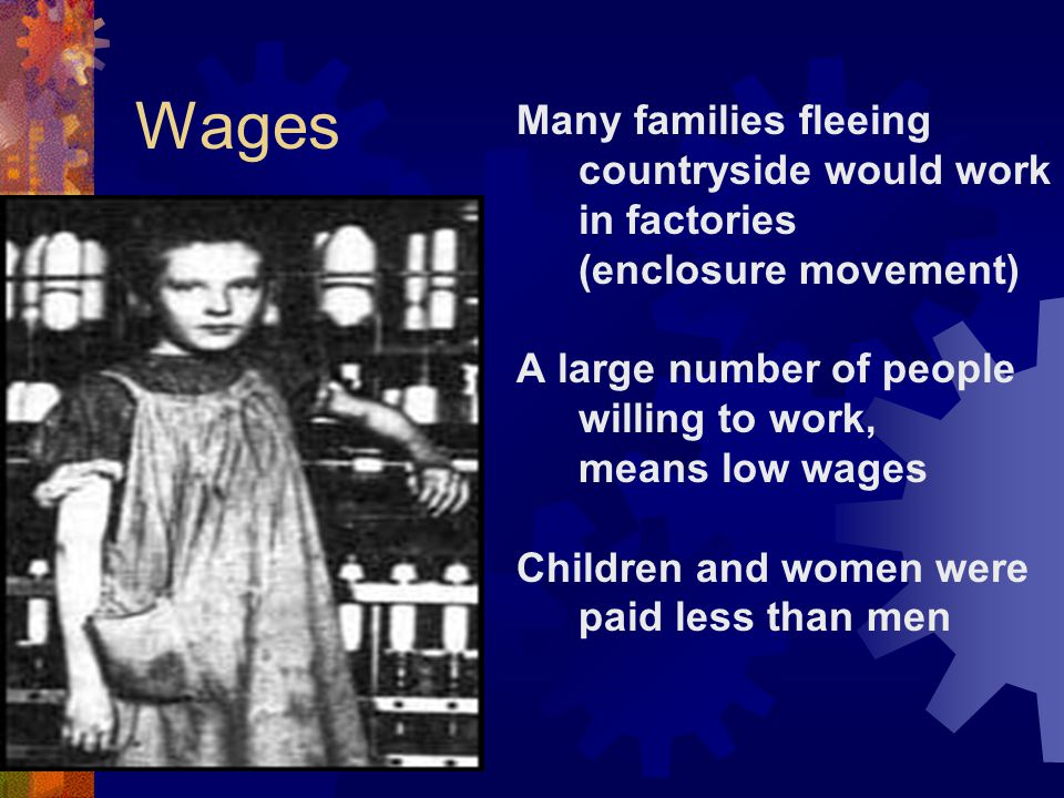 Wages Many families fleeing countryside would work in factories