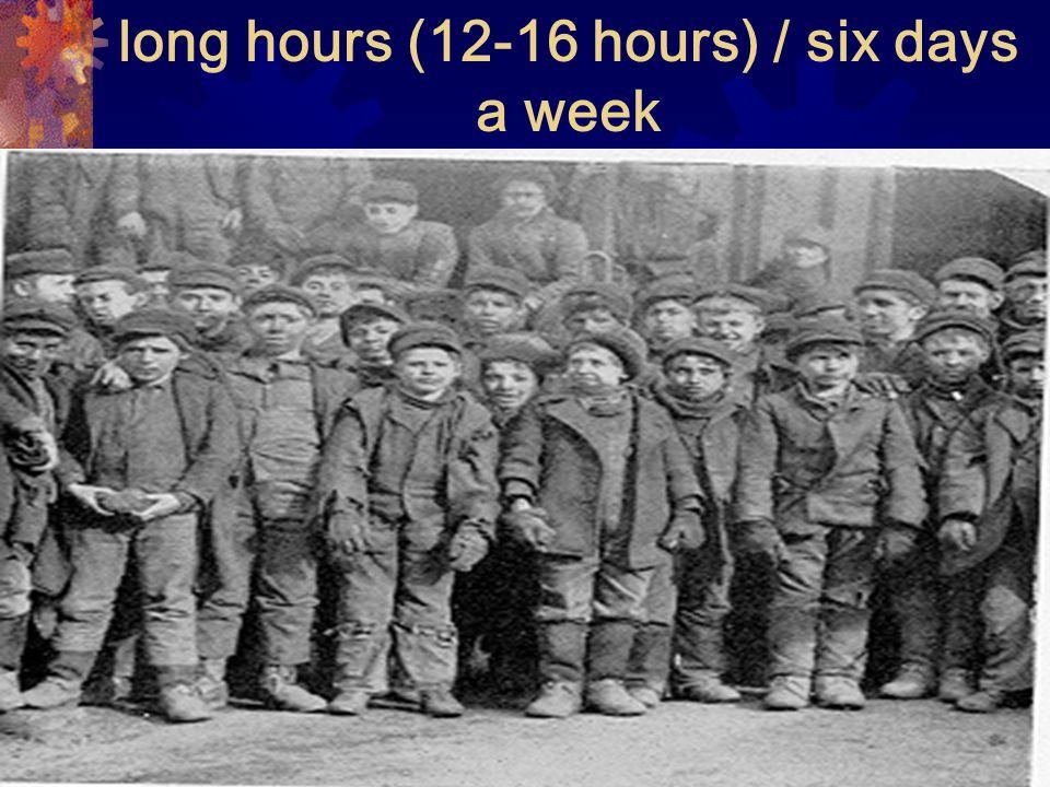 long hours (12-16 hours) / six days a week