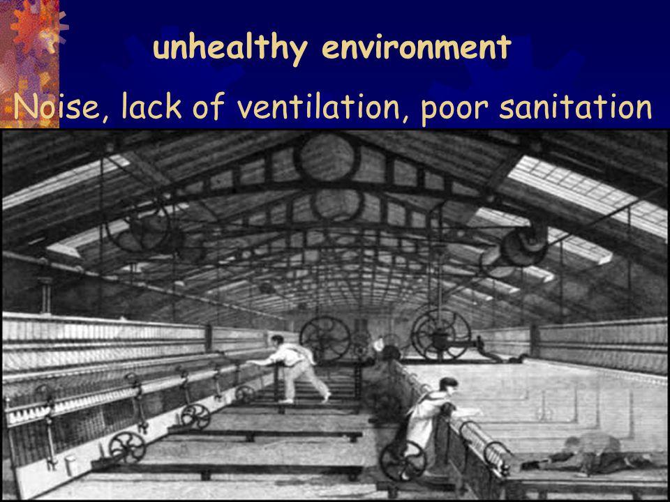 unhealthy environment Noise, lack of ventilation, poor sanitation