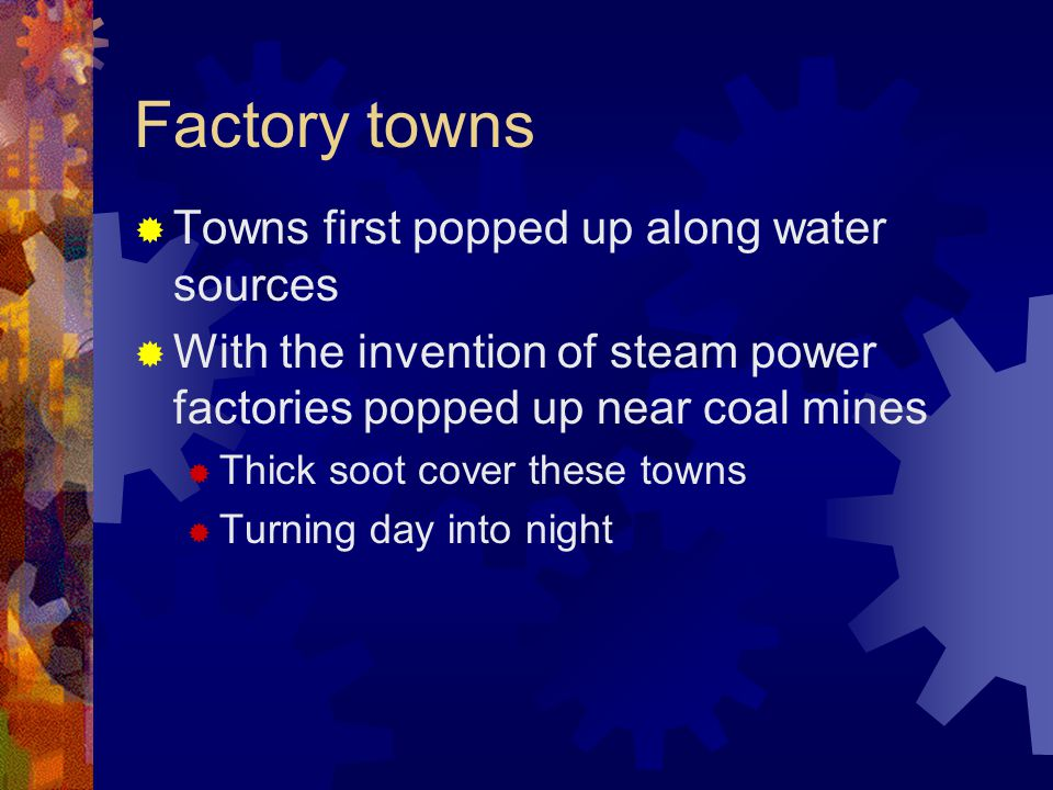 Factory towns Towns first popped up along water sources