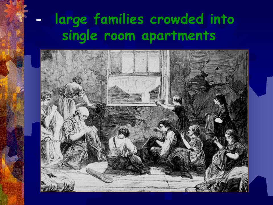 - large families crowded into single room apartments