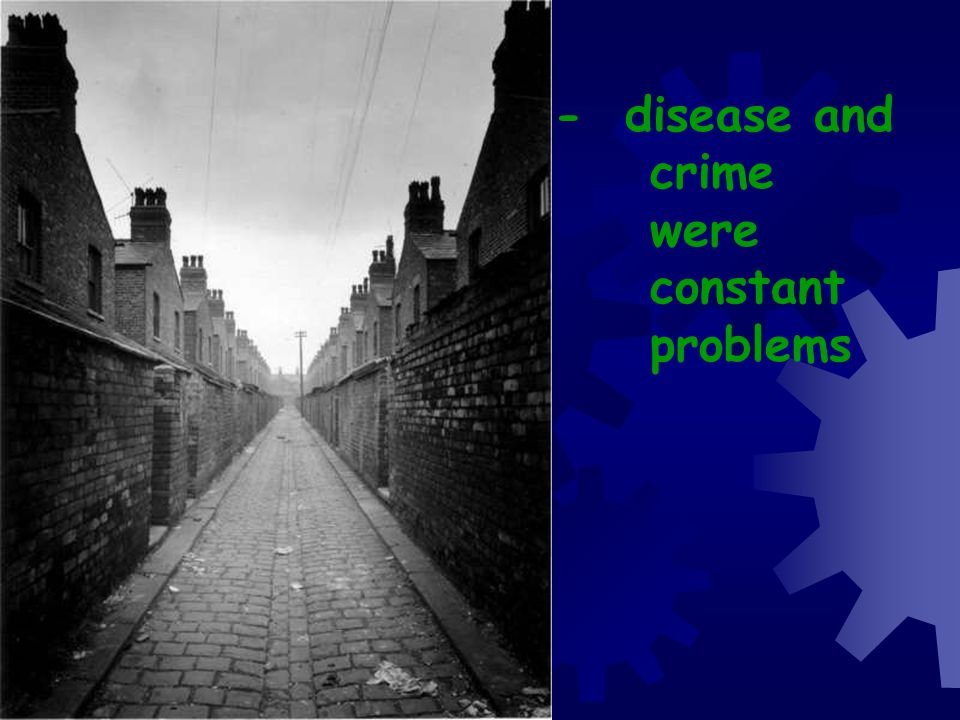- disease and crime were constant problems