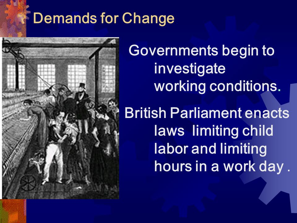 Demands for Change Governments begin to investigate working conditions.