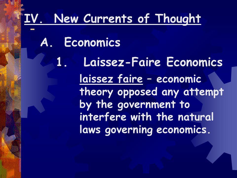 - IV. New Currents of Thought A. Economics 1. Laissez-Faire Economics