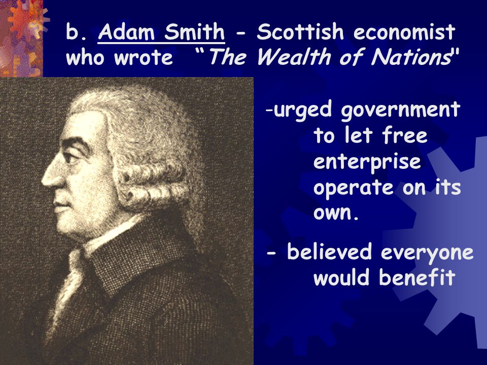 b. Adam Smith - Scottish economist who wrote The Wealth of Nations