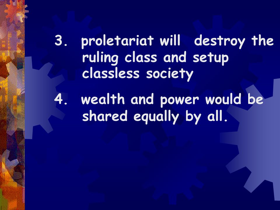 3. proletariat will. destroy the. ruling class and setup