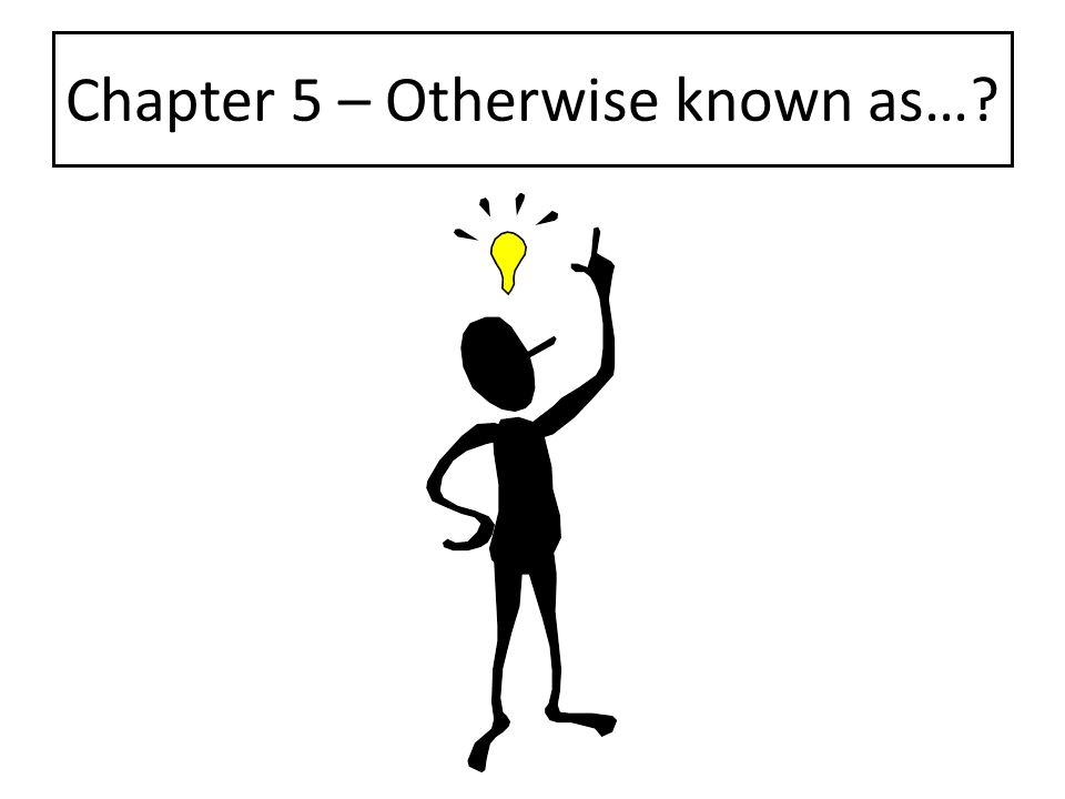 Chapter 5 – Otherwise known as…