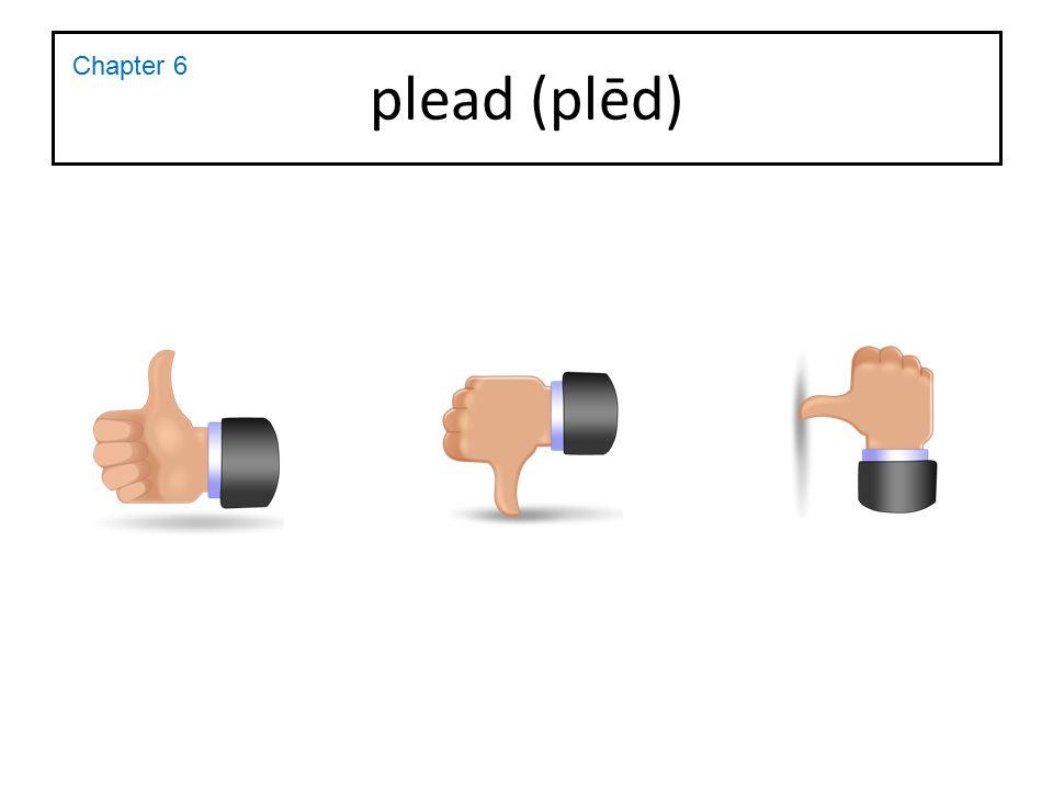 plead (plēd) Chapter 6