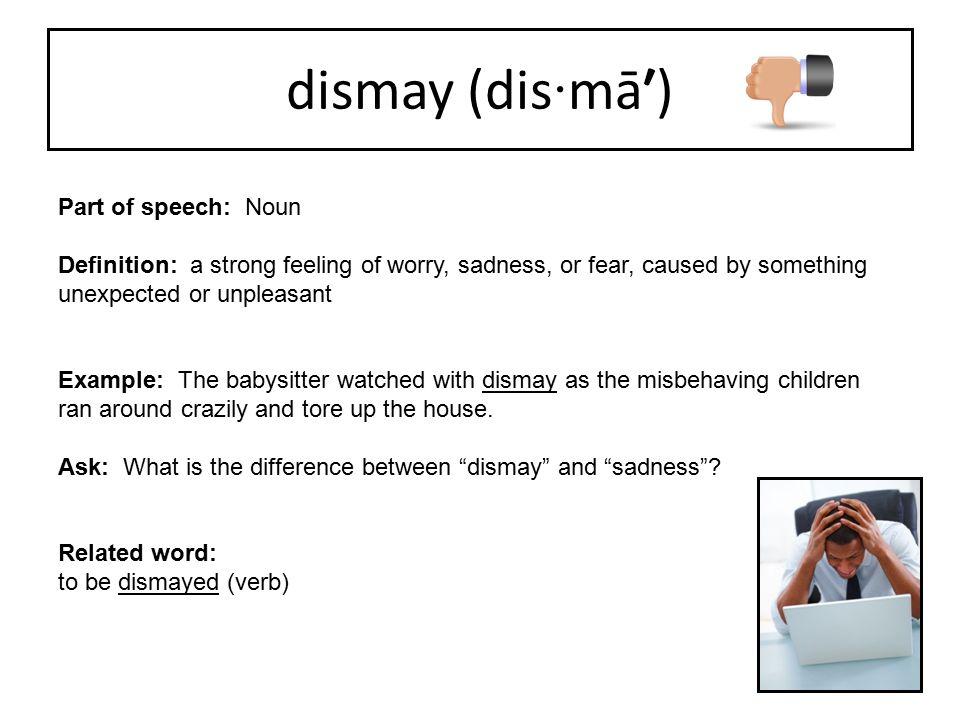 dismay (dis·mā′) Part of speech: Noun