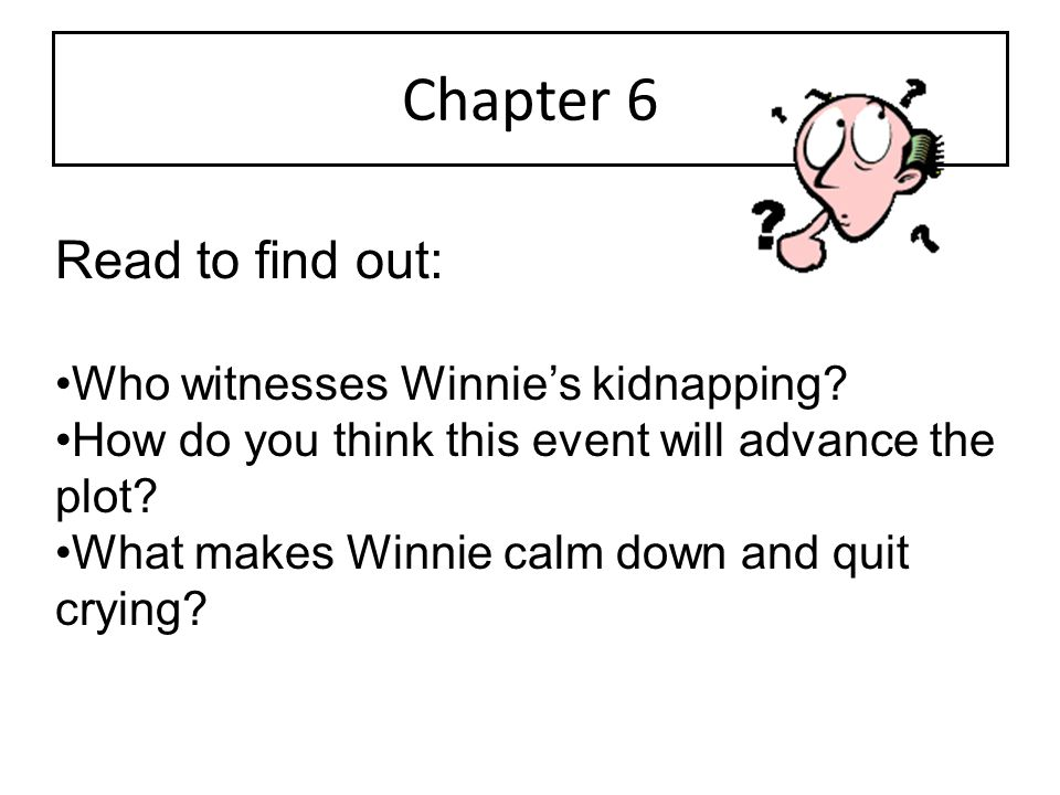 Chapter 6 Read to find out: Who witnesses Winnie's kidnapping
