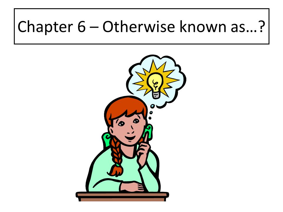 Chapter 6 – Otherwise known as…