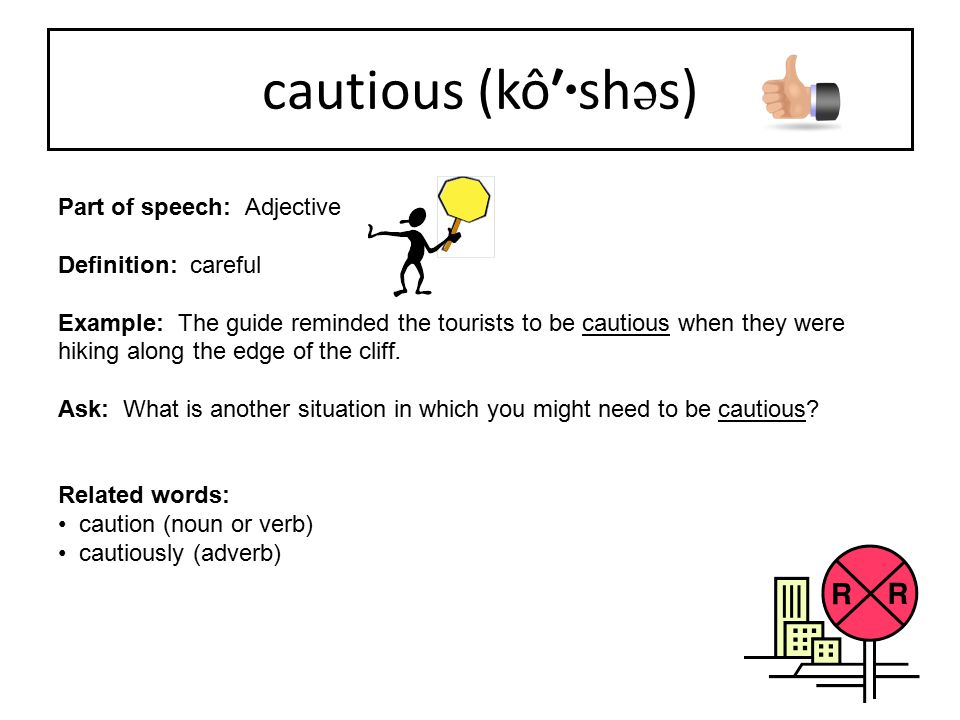 cautious (kô′·shəs) Part of speech: Adjective Definition: careful