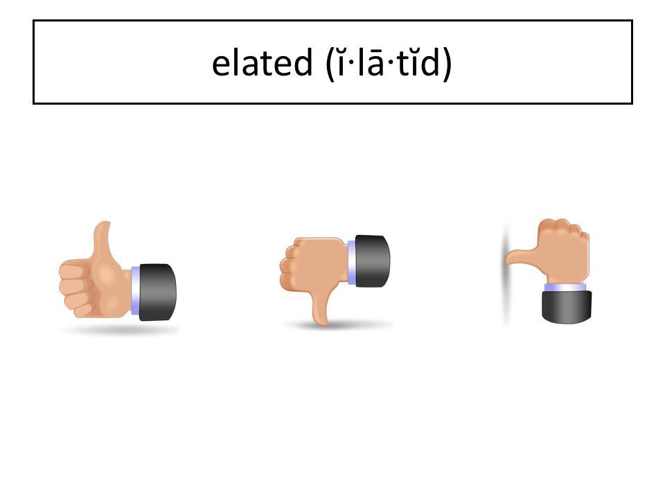 elated (ĭ·lā·tĭd)