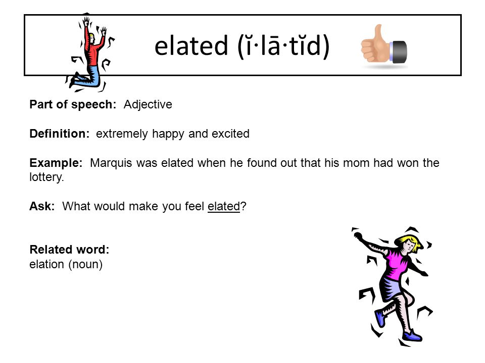 elated (ĭ·lā·tĭd) Part of speech: Adjective