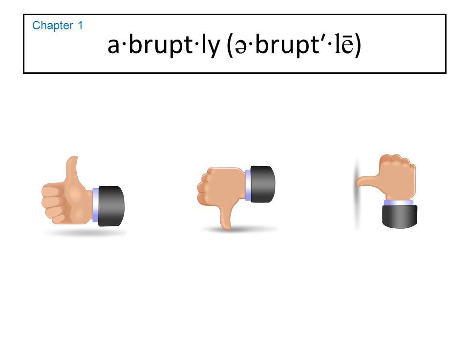 a·brupt·ly (ə·brupt′·lē)